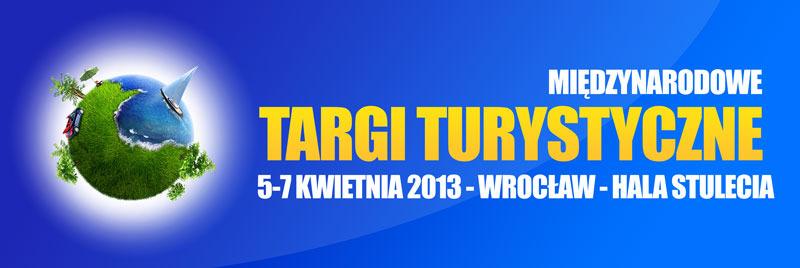 Międzynarodowe Targi Turystyczne Wrocław, 5 – 7 kwietnia 2013